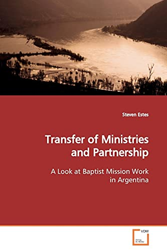 9783639152975: Transfer of Ministries and Partnership: A Look at Baptist Mission Work in Argentina
