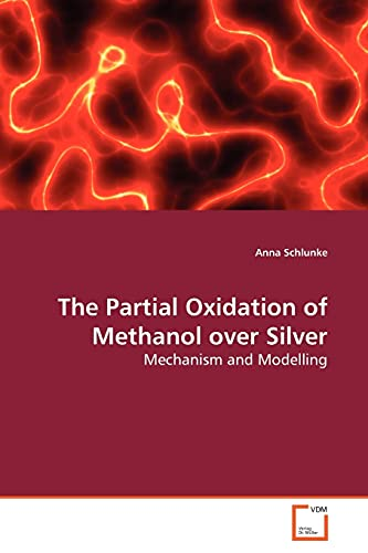 9783639154344: The Partial Oxidation of Methanol over Silver: Mechanism and Modelling