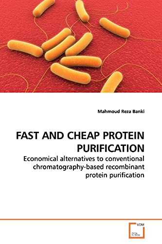 9783639154436: FAST AND CHEAP PROTEIN PURIFICATION: Economical alternatives to conventional chromatography-based recombinant protein purification