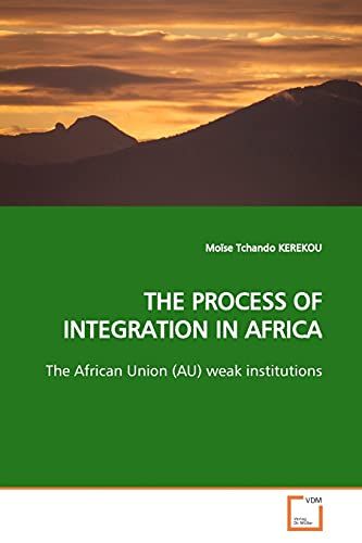 9783639155587: THE PROCESS OF INTEGRATION IN AFRICA: The African Union (AU) weak institutions