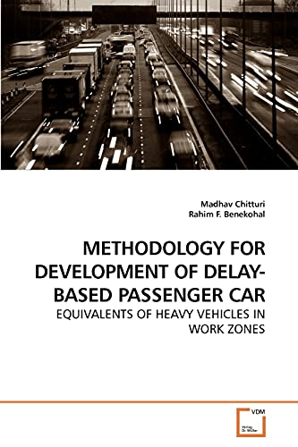 9783639156157: METHODOLOGY FOR DEVELOPMENT OF DELAY-BASED PASSENGER CAR: EQUIVALENTS OF HEAVY VEHICLES IN WORK ZONES
