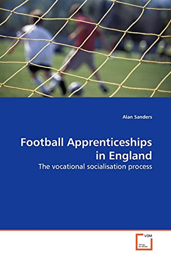 9783639156720: Football Apprenticeships in England: The vocational socialisation process