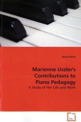 9783639157642: Marienne Uszler's Contributions to Piano Pedagogy: A Study of Her Life and Work