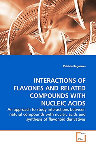 9783639157673: INTERACTIONS OF FLAVONES AND RELATED COMPOUNDS WITH NUCLEIC ACIDS: An approach to study interactions between natural compounds with nucleic acids and synthesis of flavonoid derivatives