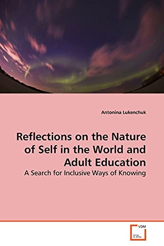 9783639157741: Reflections on the Nature of Self in the World and Adult Education: A Search for Inclusive Ways of Knowing