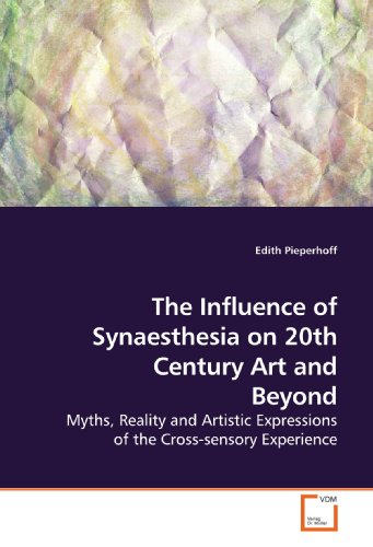 9783639158045: The Influence of Synaesthesia on 20th Century Art and Beyond: Myths, Reality and Artistic Expressions of the Cross-sensory Experience