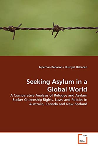 9783639158144: Seeking Asylum in a Global World: A Comparative Analysis of Refugee and Asylum Seeker Citizenship Rights, Laws and Policies in Australia, Canada and New Zealand