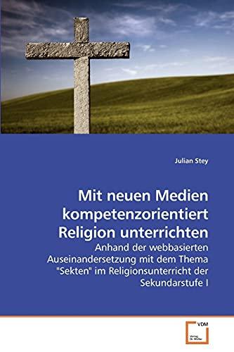 9783639158151: Mit neuen Medien kompetenzorientiert Religion unterrichten: Anhand der webbasierten Auseinandersetzung mit dem Thema