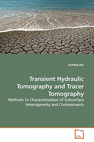 9783639159400: Transient Hydraulic Tomography and Tracer Tomography: Methods to Characterization of Subsurface Heterogeneity and Contaminants