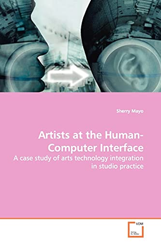 9783639159844: Studio Artists at the Human-Computer Interface: A case study of arts technology integration in studio practice