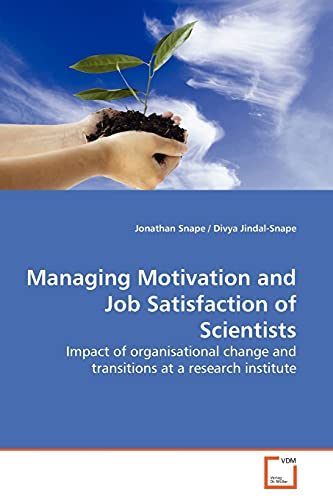 9783639159981: Managing Motivation and Job Satisfaction of Scientists: Impact of organisational change and transitions at a research institute