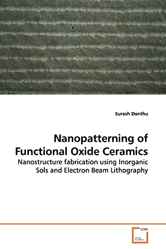 9783639160130: Nanopatterning of Functional Oxide Ceramics: Nanostructure fabrication using Inorganic Sols and Electron Beam Lithography
