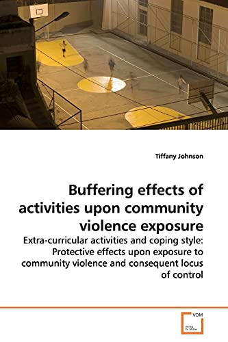 9783639160383: Buffering effects of activities upon community violence exposure: Extra-curricular activities and coping style: Protective effects upon exposure to community violence and consequent locus of control