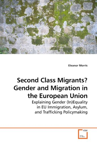 9783639160697: Second Class Migrants? Gender and Migration in the European Union: Explaining Gender (In)Equality in EU Immigration, Asylum, and Trafficking Policymaking