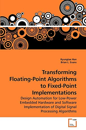 9783639160901: Transforming Floating-Point Algorithms to Fixed-Point Implementations: Design Automation for Low-Power Embedded Hardware and Software Implementation of Digital Signal Processing Algorithms