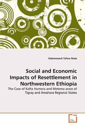9783639160925: Social and Economic Impacts of Resettlement in Northwestern Ethiopia: The Case of Kafta Humera and Metema areas of Tigray and Amahara Regional States