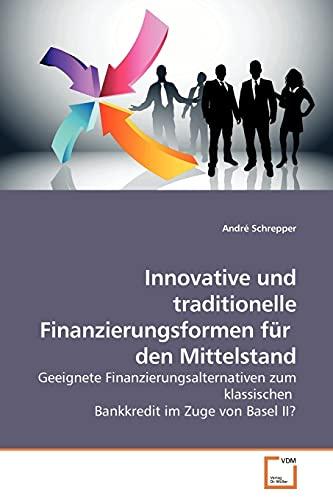 9783639161106: Innovative und traditionelle Finanzierungsformen für den Mittelstand: Geeignete Finanzierungsalternativen zum klassischen Bankkredit im Zuge von Basel II?