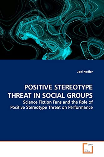 9783639161564: POSITIVE STEREOTYPE THREAT IN SOCIAL GROUPS: Science Fiction Fans and the Role of Positive Stereotype Threat on Performance