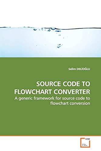 9783639161830: SOURCE CODE TO FLOWCHART CONVERTER: A generic framework for source code to flowchart conversion