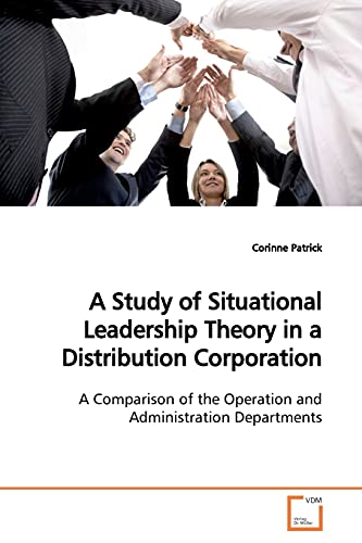 9783639163704: A Study of Situational Leadership Theory in a Distribution Corporation: A Comparison of the Operation and Administration Departments