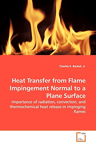 9783639164466: Heat Transfer from Flame Impingement Normal to a Plane Surface: Importance of radiation, convection, and thermochemical heat release in impinging flames