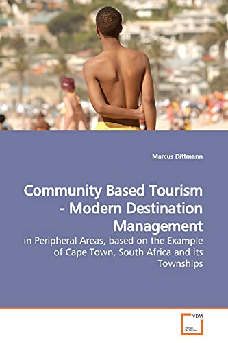 9783639164664: Community Based Tourism - Modern Destination Management: in Peripheral Areas, based on the Example of Cape Town, South Africa and its Townships