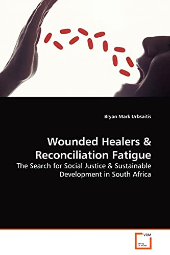 9783639165043: Wounded Healers & Reconciliation Fatigue: The Search for Social Justice & Sustainable Development in South Africa