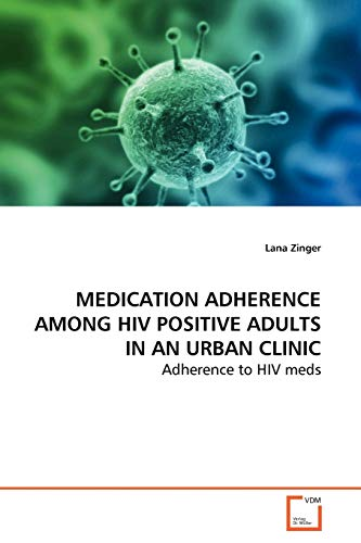 Medication Adherence Among HIV Positive Adults in an Urban Clinic: Lana Zinger