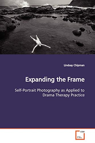 9783639166880: Expanding the Frame: Self-Portrait Photography as Applied to Drama Therapy Practice