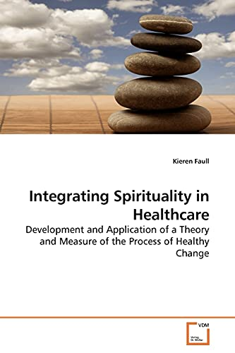 Integrating Spirituality in Healthcare: Development and Application of a Theory and Measure of the ...