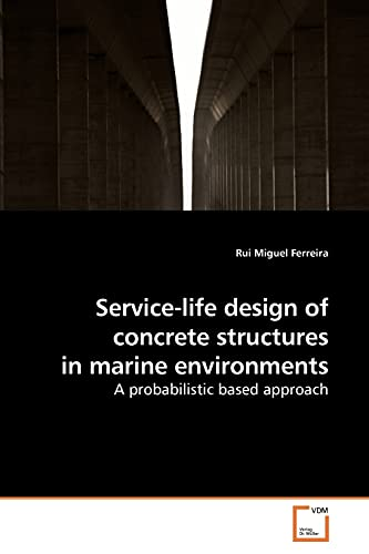 Service-Life Design of Concrete Structures in Marine Environments: Rui Miguel Ferreira