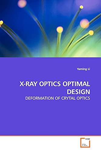9783639167252: X-RAY OPTICS OPTIMAL DESIGN: DEFORMATION OF CRYTAL OPTICS