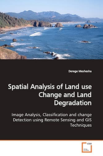 9783639167368: Spatial Analysis of Land use Change and Land Degradation: Image Analysis, Classification and change Detection using Remote Sensing and GIS Techniques.