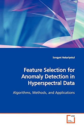 Feature Selection for Anomaly Detection in Hyperspectral Data: Algorithms, Methods, and ...