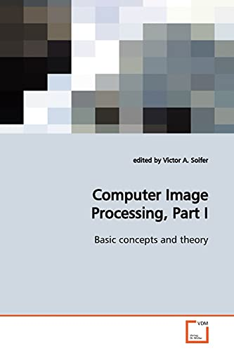 9783639168372: Computer Image Processing, Part I: Basic concepts and theory