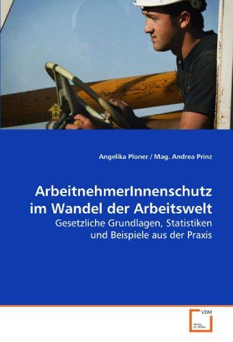 9783639168730: ArbeitnehmerInnenschutz im Wandel der Arbeitswelt: Gesetzliche Grundlagen, Statistiken und Beispiele aus der Praxis (German Edition)