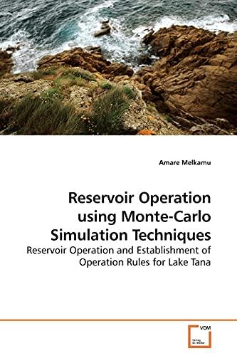 Reservoir Operation Using Monte-Carlo Simulation Techniques: Amare Melkamu (author)