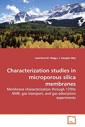 9783639169881: Characterization studies in microporous silica membranes: Membrane characterization through 129Xe NMR, gas transport, and gas adsorption experiments