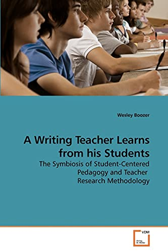 9783639170566: A Writing Teacher Learns from his Students: The Symbiosis of Student-Centered Pedagogy and Teacher Research Methodology