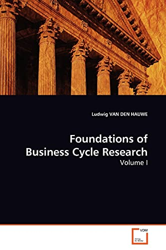 9783639171549: Foundations of Business Cycle Research, Volume I