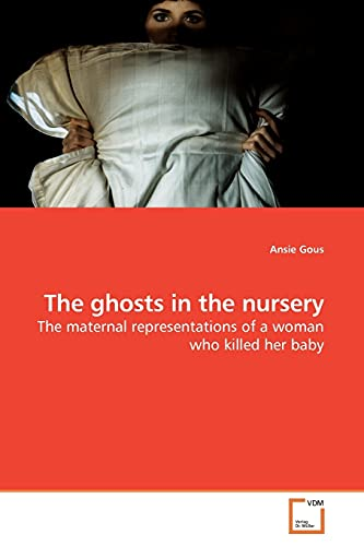 9783639171723: The ghosts in the nursery: The maternal representations of a woman who killed her baby