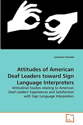 9783639171815: Attitudes of American Deaf Leaders toward Sign Language Interpreters: Attitudinal Studies relating to American Deaf Leaders' Experiences and Satisfaction with Sign Language Interpreters