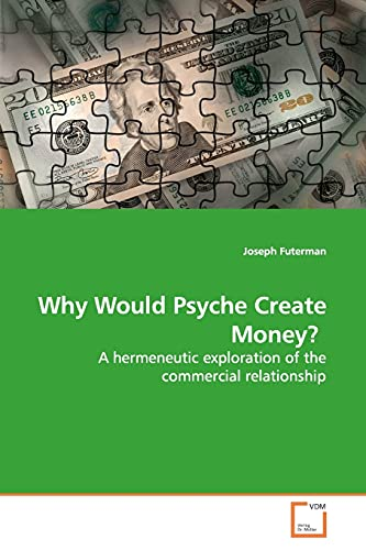 9783639171891: Why Would Psyche Create Money?: A hermeneutic exploration of the commercial relationship