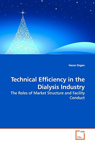 9783639172034: Technical Efficiency in the Dialysis Industry: The Roles of Market Structure and Facility Conduct