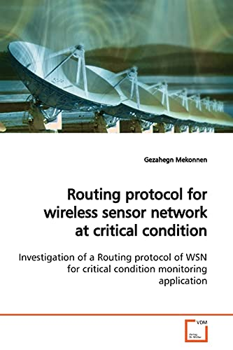 9783639172461: Routing protocol for wireless sensor network at critical condition: Investigation of a Routing protocol of WSN for critical condition monitoring application