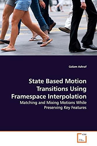 State Based Motion Transitions Using FramespaceInterpolation: Matching: Golam Ashraf