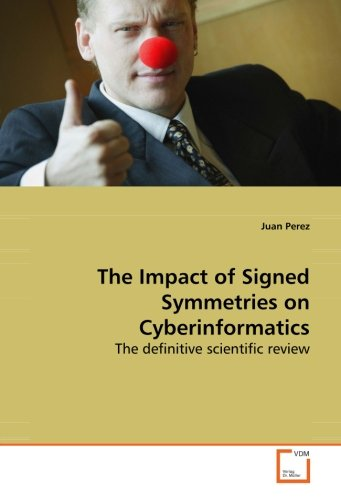 9783639173628: The Impact of Signed Symmetries on Cyberinformatics: The definitive scientific review