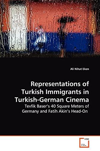 9783639174168: Representations of Turkish Immigrants in Turkish-German Cinema: Tevfik Baser¿s 40 Square Meters of Germany and Fatih Akin¿s Head-On