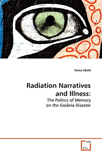 9783639174175: Radiation Narratives and Illness:: The Politics of Memory on the Goiânia Disaster