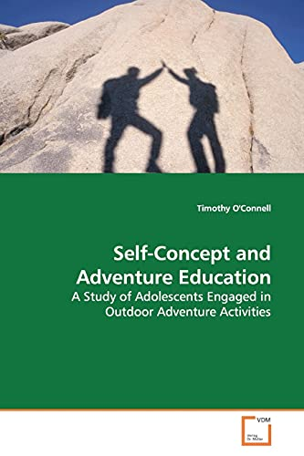 9783639175202: Self-Concept and Adventure Education: A Study of Adolescents Engaged in Outdoor Adventure Activities